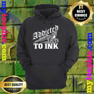 Addicted To Ink Tattoo Lover Tattoo Artist Gift hoodie