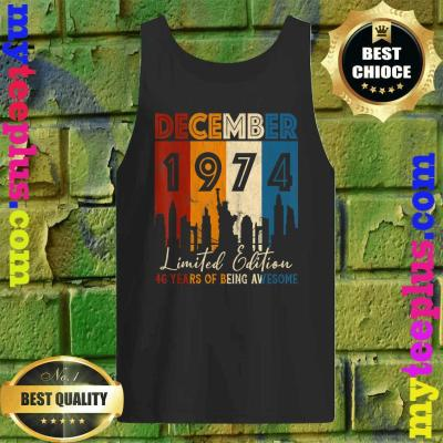 December 1974. Limited Edition. 46 Years of Being Awesome Tank top