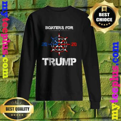Funny Quote Tee Boaters For Trump 2020 Election Slogan Sweatshirt