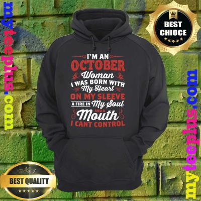 I'm an October Woman I was Born in with My Heart On My Sleeve hoodie