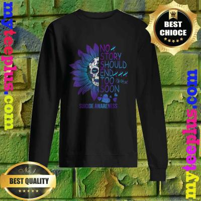 No Story Should End Too Soon Cute Suicide Awareness Gifts Sweatshirt