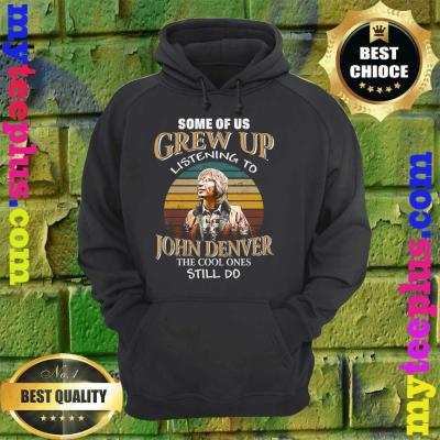 Some of us Grew Up Listening to John Tees Denver Funny Music hoodie