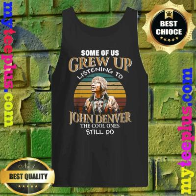 Some of us Grew Up Listening to John Tees Denver Funny Music Tank top
