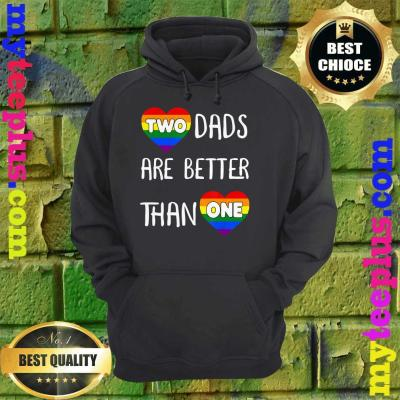 Two Dads Are Better Than One Women Gay Pride hoodie