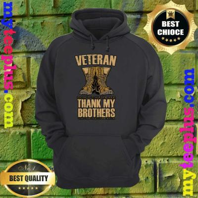 Veteran Don't Thank Me Thank My Brothers And Sisters That Never Came Back hoodie