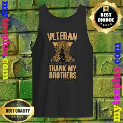 Veteran Don't Thank Me Thank My Brothers And Sisters That Never Came Back Tank top