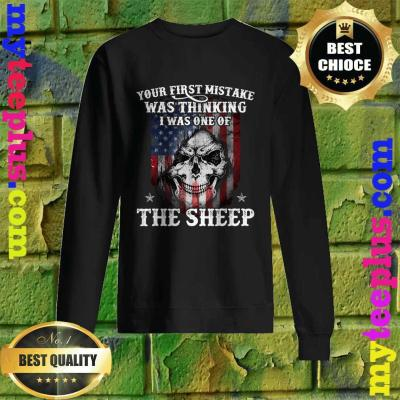 Your First Mistake Was Thinking I Was One Of The Sheep Gift Sweatshirt
