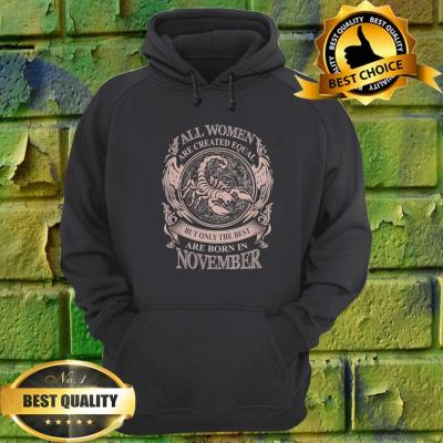 All Women Are Created Equal But Only The Best Are Born In November Fitted hoodie