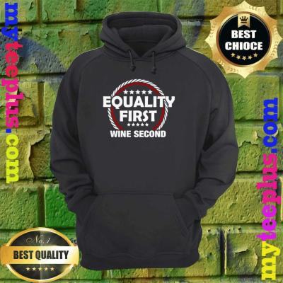 Equality First Wine Second hoodie