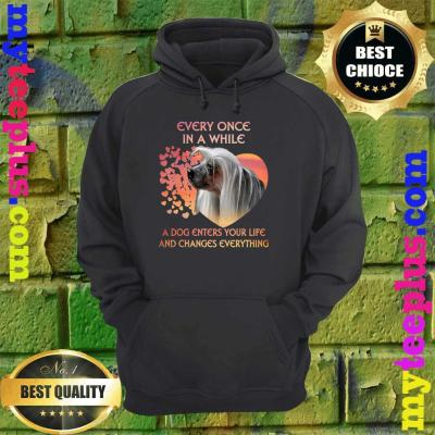 Every Once In A While A Dog Enters Your Life Chinese Crested hoodie