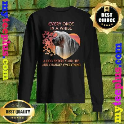 Every Once In A While A Dog Enters Your Life Chinese Crested Sweatshirt