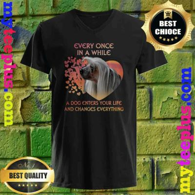 Every Once In A While A Dog Enters Your Life Chinese Crested v neck