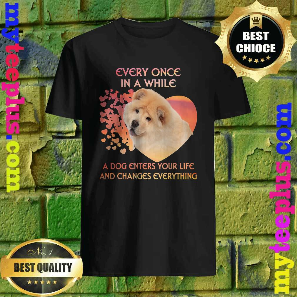 Every Once In A While A Dog Enters Your Life Chow Chows T-Shirt