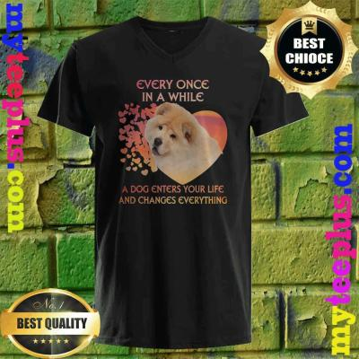 Every Once In A While A Dog Enters Your Life Chow Chows v neck