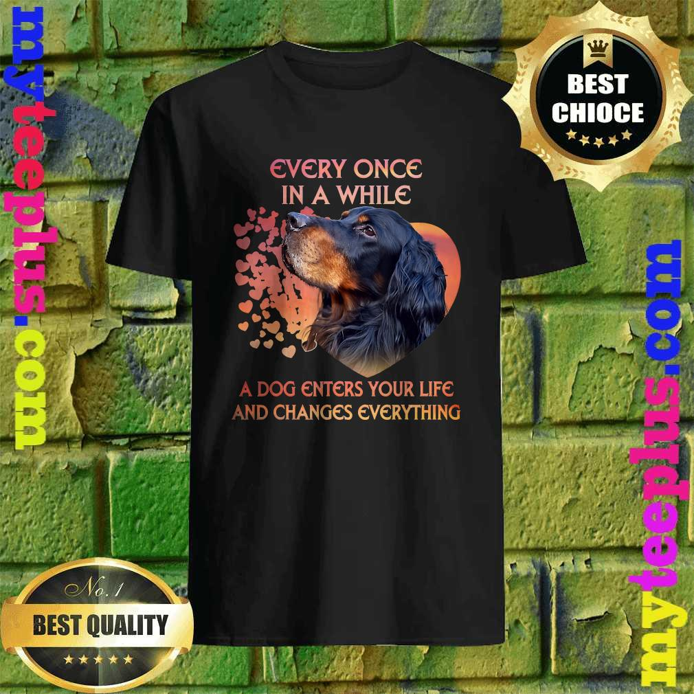 Every Once In A While A Dog Enters Your Life Gordon Setter T-Shirt