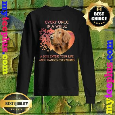 Every Once In A While A Dog Enters Your Life Irish Setter Sweatshirt