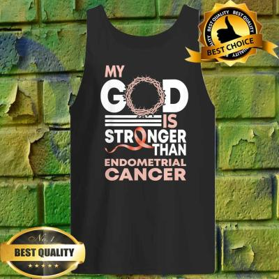 Faith My God Is Stronger Than Endometrial Cancer Awareness tank top