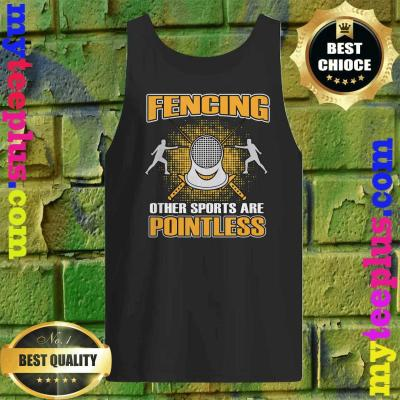 Fencing Other Sports Are Pointless Gift Men Women Enthusiast Tank top