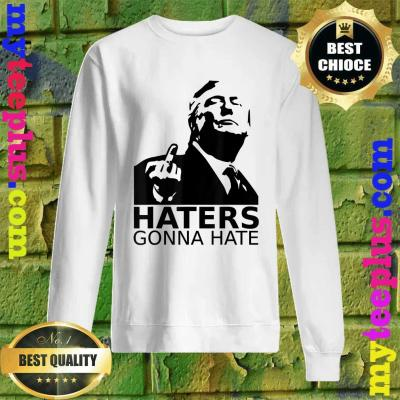 Funny Haters Gonna Hate President Donald Trump Middle Finger Sweatshirt