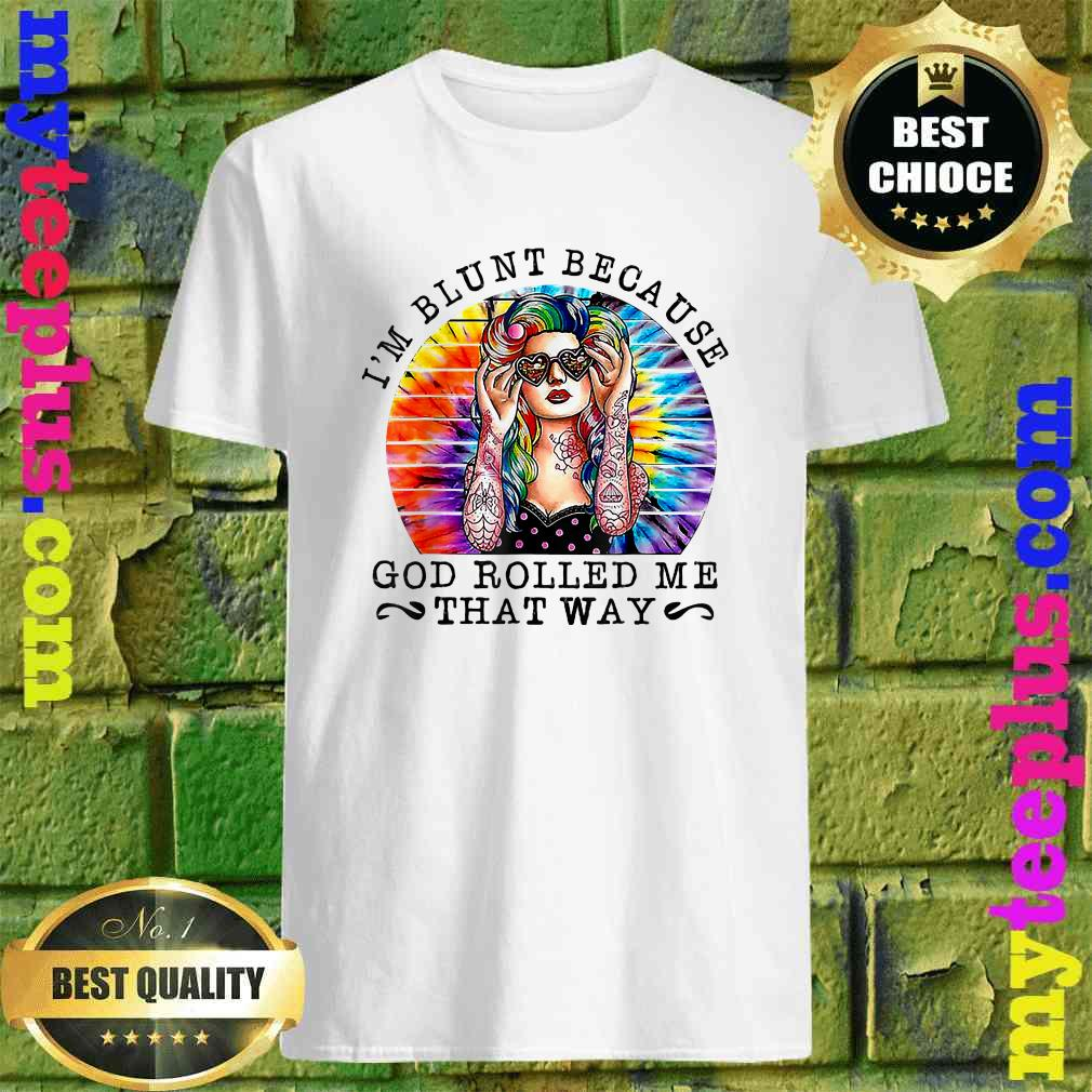I'm Blunt Because God Rolled Me That Way Hippie T-Shirt