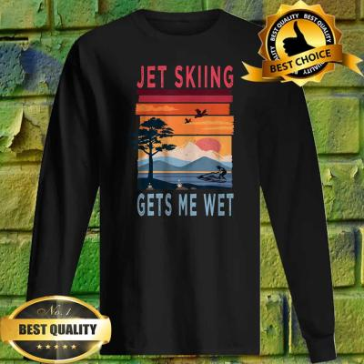 Jet Skiing Gets Me Wet Vintage Sweatshirt