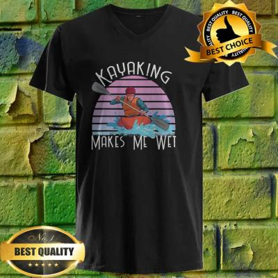 Kayaking Makes Me Wet with a person in a kayaking Boat Gift v neck