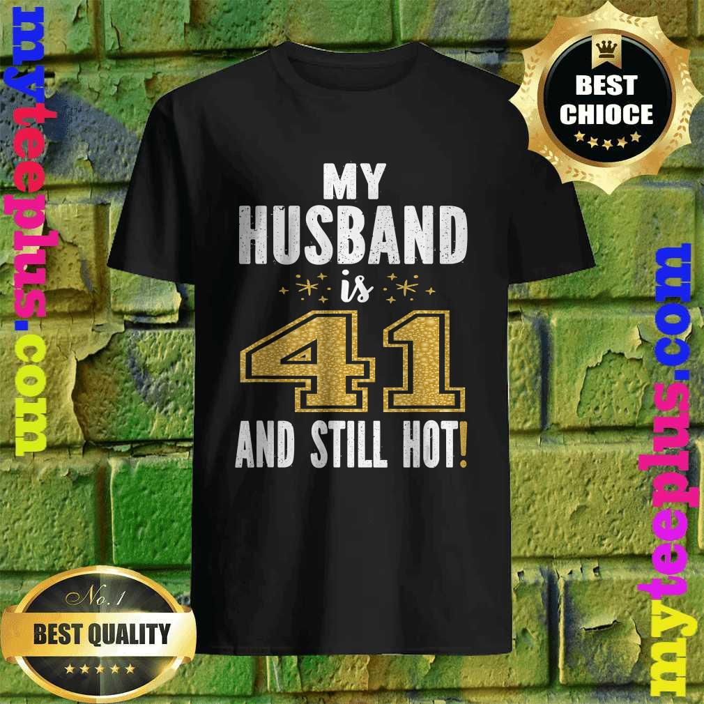 My Husband Is 41 And Still Hot 41st Birthday Gift For Him T-Shirt