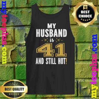 My Husband Is 41 And Still Hot 41st Birthday Gift For Him Tank top