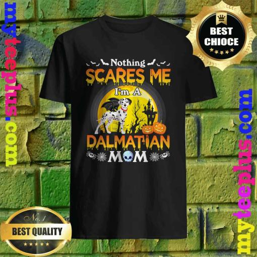 Nothing Scares Me I'm A Dalmatian Dog Mom Happy Halloween T-Shirt