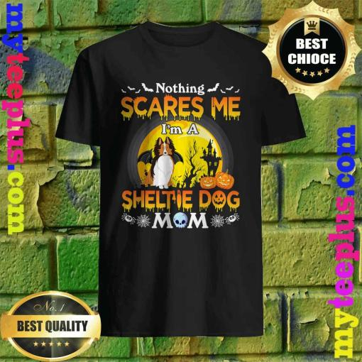 Nothing Scares Me I'm A Sheltie Dog Mom Happy Halloween Day T-Shirt