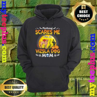 Nothing Scares Me I'm A Vizsla Dog Mom Happy Halloween Day hoodie