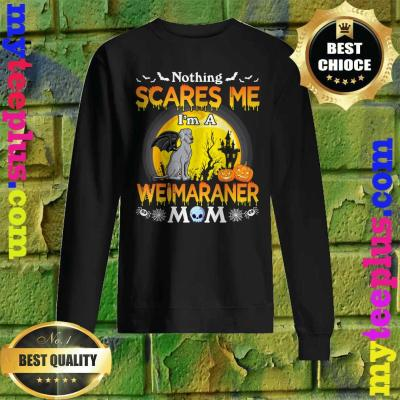 Nothing Scares Me I'm A Weimaraner Dog Mom Happy Halloween Sweatshirt