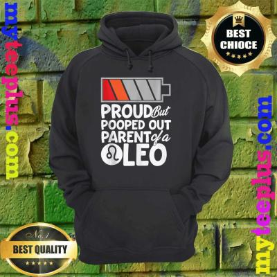 Proud But Pooped Out Parent Of A Leo hoodie