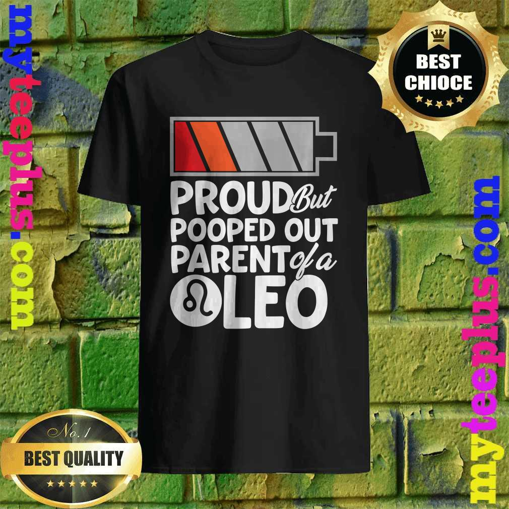 Proud But Pooped Out Parent Of A Leo shirt