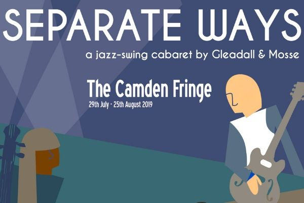 Gleadall & Mosse's Separate Ways is revived at 2019 Camden Fringe