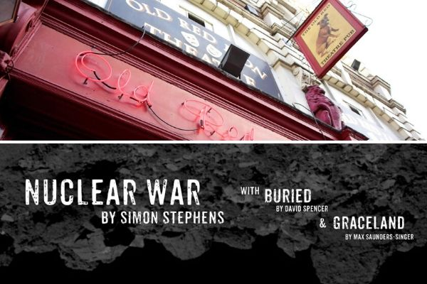 Simon Stephens' Nuclear War runs in a triple bill at London's Old Red Lion Theatre in March 2020