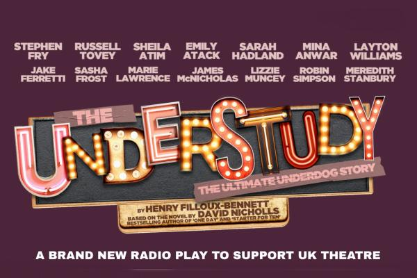 The Understudy radio play raises funds for those in the theatre industry devastated by Coronavirus shutdowns