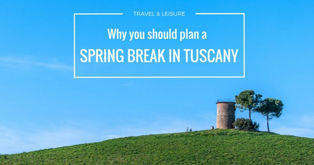 Why you should plan a Spring Break in Tuscany