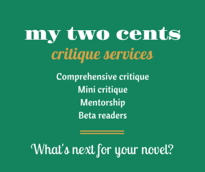 Graphic that lists critique services offered by My Two Cents Editing: Comprehensive critique, mini critique, mentorship, and beta readers. Work with an expert story editor to find out what's next for your novel.