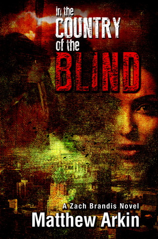 Cover of Matthew Arkin's suspense thriller novel, IN THE COUNTRY OF THE BLIND