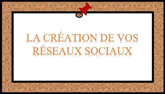 CONSEIL #5 – LA CRÉATION DE VOS RÉSEAUX SOCIAUX PROFESSIONNELS
