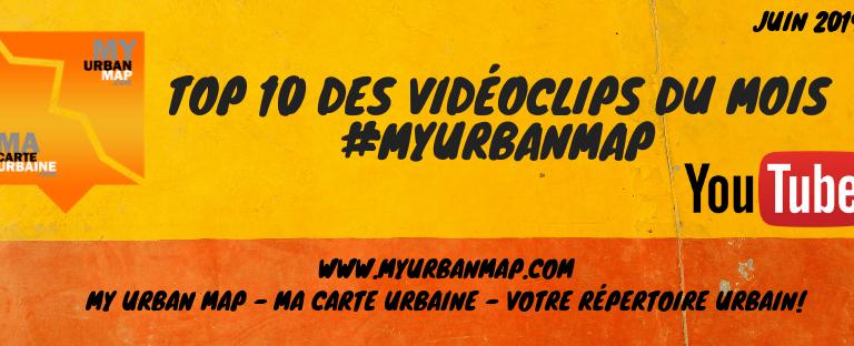 TOP 10 DES VIDÉOCLIPS DU MOIS #MYURBANMAP – JUIN 2019