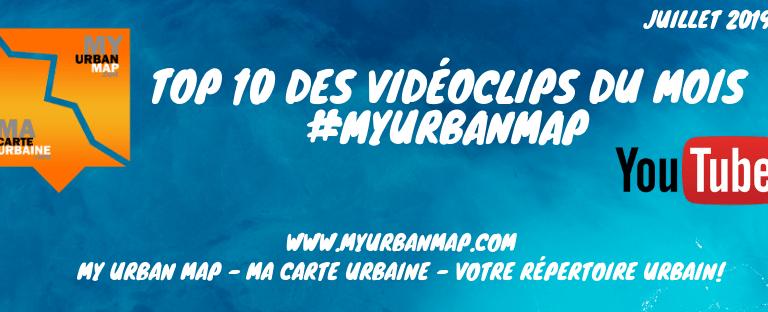 TOP 10 DES VIDÉOCLIPS DU MOIS #MYURBANMAP – JUILLET 2019