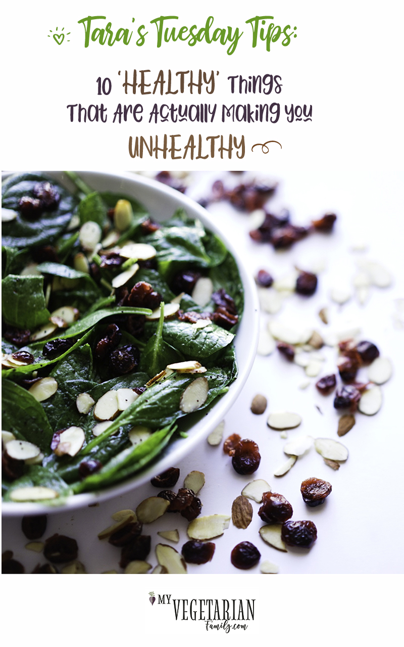 Tara's Tuesday Tips 10 Healthy Things That Are Actually Unhealthy #myvegetarianfamily