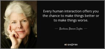 quote-every-human-interaction-offers-you-the-chance-to-make-things-better-or-to-make-things-barbara-brown-taylor-64-12-13