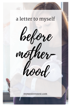 A letter to myself before motherhood: the things I couldn't have known but needed to hear. #motherhood #mothersday #momlife