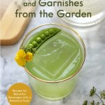 Cocktails, Mocktails and Garnishes from the Garden