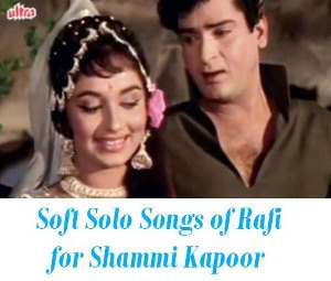 Soft  Songs of Rafi for Shammi Kapoor