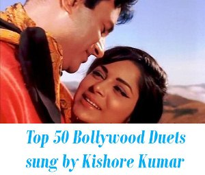 Top 50 Duets sung by Kishore Kumar
