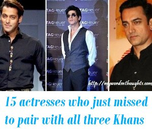 actresses who just missed to pair with all three Khans